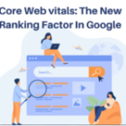 Core Web vitals: The New Ranking Factor In Google
