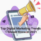 7 Top Digital Marketing Trends you should know for 2021